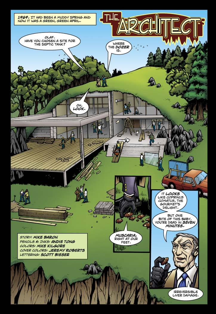 The Architect Story: Mike Baron Pencils & Inks: Andie Tong Color: Mike Kilgore Cover Colvers: Jeremy Roberts Lettering: Scott Bieser & Jake Bieser Narrator: 1969. It had been a muddy spring and now it was green, green April. Smith: Olaf.  Have you chosen a site for the septic tank? Olaf: Where the dozer is. Smith: Oh look. Muscaria, right at our feet.  It looks like Coprinus Comatus, the gourmet's delight.  But one bite of this baby, you're dead in seven minutes.  Irreversible liver damage.
