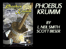 Phoebus Krum, by L. Neil Smith, Scott Bieser, and that -3- guy, 176 pages