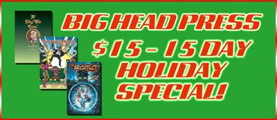 Big Head Press $15 - 15 Day Holiday Special!