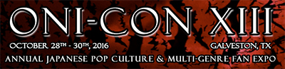 Oni-Con XIII October - 28th-30th, 2016 - Galveston , Tx - Annual Japanese Pop Culture & Multi-Genre Fan Expo